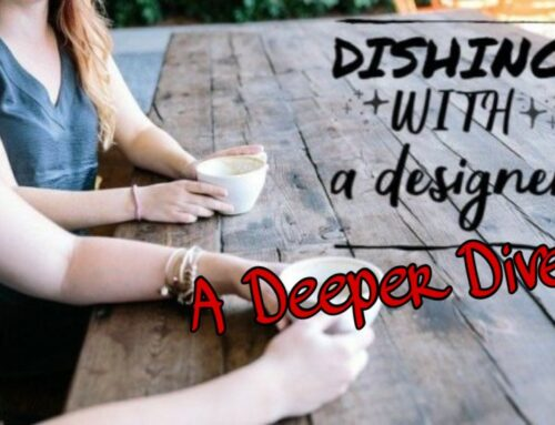Dishing with a Designer – Deeper Dive Edition